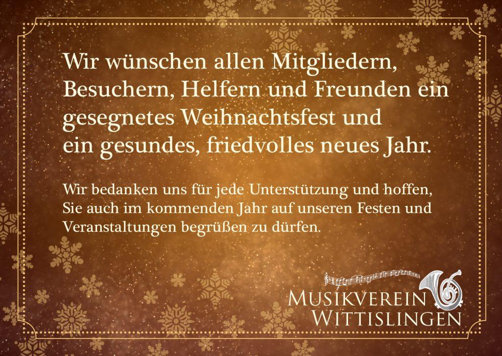 Wir wünschen allen Mitgliedern, Besuchern, Helfern und Freunden ein gesegnetes Weihnachtsfest und ein gesundes, friedvolles neues Jahr. // Wir bedanken uns für jede Unterstützung und hoffen, Sie auch im kommenden Jahr auf unseren Festen und Veranstaltungen begrüßen zu dürfen. Musikverein Wittislingen